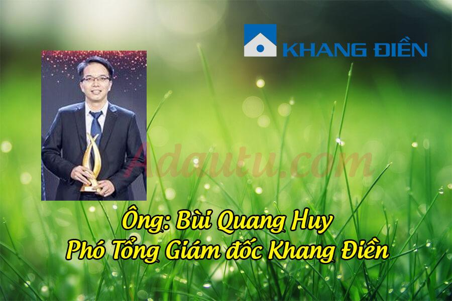 Ông Bùi Quang Huy – Phó Tổng Giám đốc Tập đoàn Khang Điền