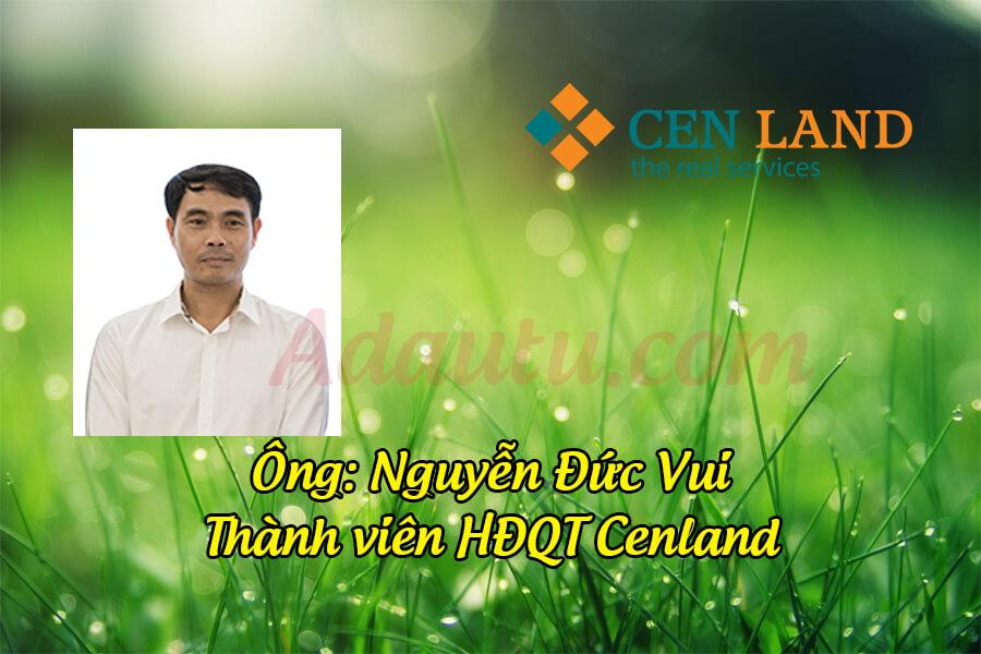 Ông Nguyễn Đức Vui – Thành viên HĐQT CEN Land