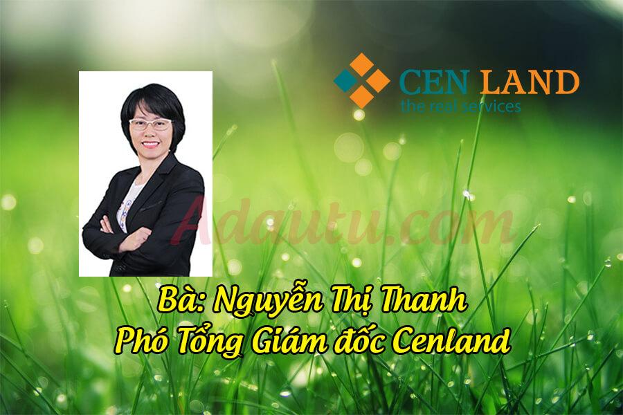 Bà Nguyễn Thị Thanh - Phó Tổng giám đốc CEN Land
