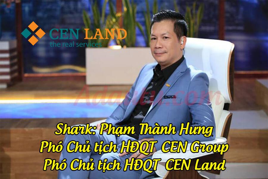 Shark Phạm Thanh Hưng – Phó Chủ tịch CEN Group & CEN Land