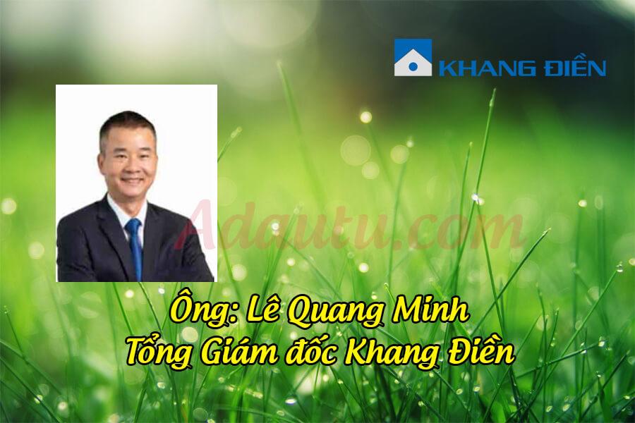 Ông Lê Quang Minh – Tổng Giám đốc Tập đoàn Khang Điền