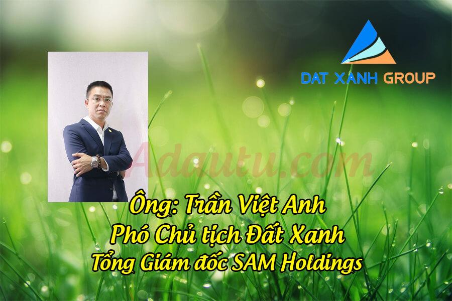 Ông Trần Việt Anh – Phó Chủ tịch Đất Xanh , Tổng Giám đốc SAM Holdings