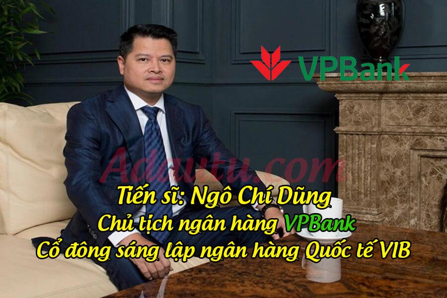 Tiến sĩ Ngô Chí Dũng - Chủ tịch HĐQT Ngân hàng TMCP Việt Nam Thịnh Vượng (VP BanK)