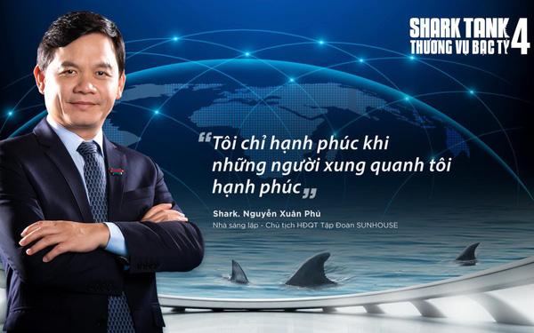 Shark Nguyễn Xuân Phú, Chủ tịch Sunhouse là giám khảo, nhà đầu tư Shark Tank mùa 4