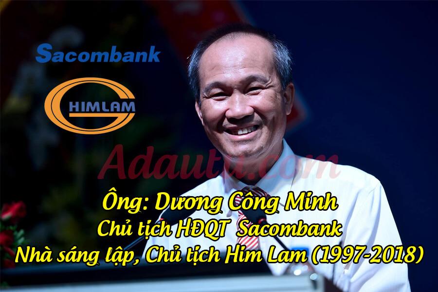 Dương Công Minh - Chủ tịch Sacombank; Nhà sáng lập, Chủ tịch CTCP Him Lam giai đoạn 1997-2018