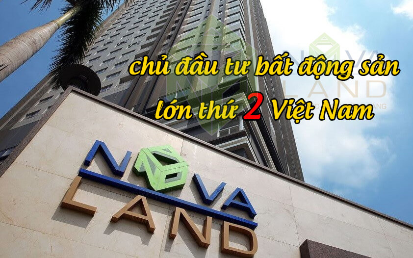 Novaland hiện là chủ đầu tư, doanh nghiệp bất động sản lớn thứ 2 Việt Nam